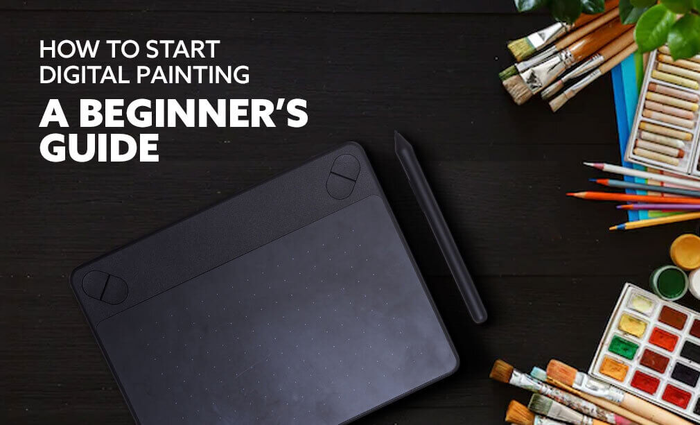 How to Start Digital Painting- A Beginner's Guide