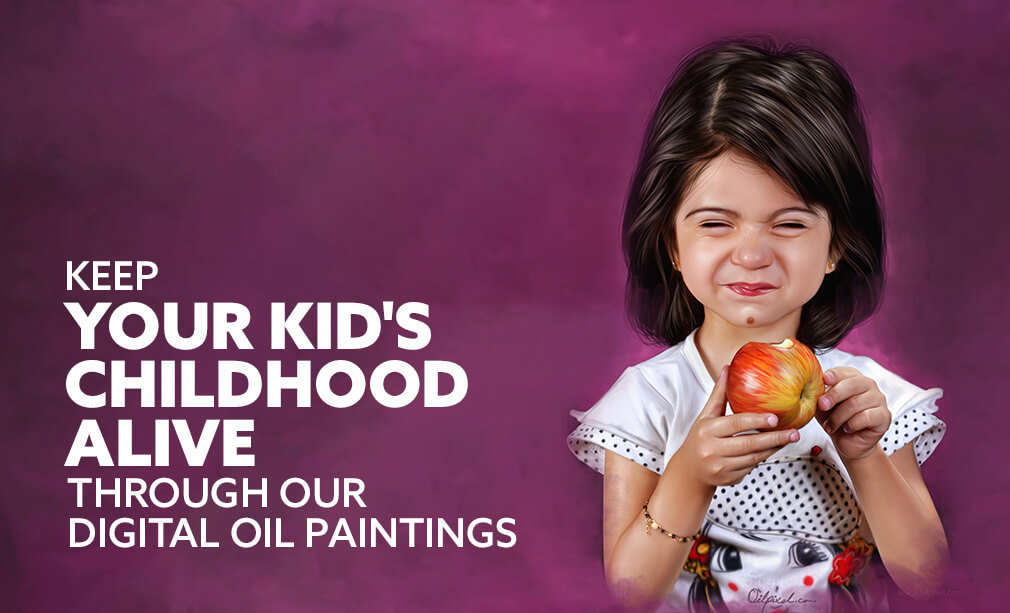 Keep your Kid's Childhood alive through our Digital Oil Paintings