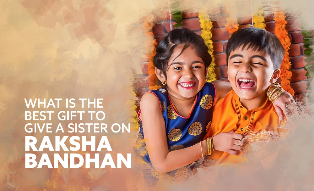 What is the best gift to give a sister on Raksha Bandhan?